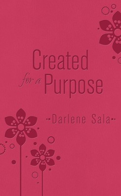 Created for a Purpose  -     By: Darlene Sala