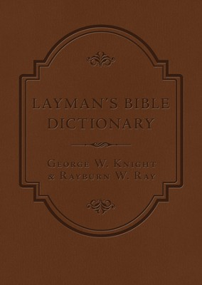 The Layman's Bible Dictionary: A Concise and Easy-to-Use Reference for Everyday Study  -     By: George W. Knight, Rayburn W. Ray