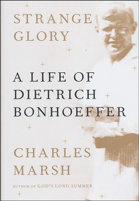 Strange Glory: A Life of Dietrich Bonhoeffer - Slightly Imperfect  -     By: Charles Marsh