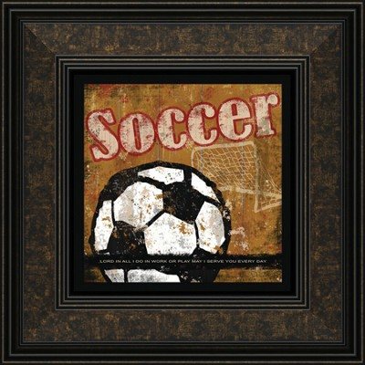 Soccer, In All You Do Framed Print  -