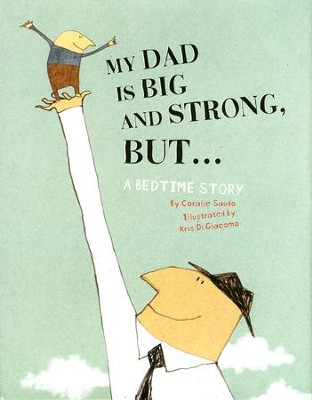 My Dad is Big and Strong, But...   -     By: Coralie Saudo