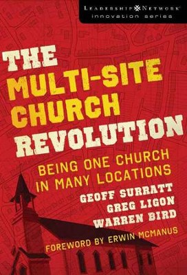 The Multi-site Church Revolution: Being One Church in Many Locations  -     By: Geoff Surratt, Greg Ligon, Warren Bird