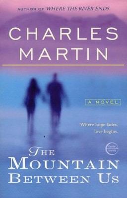 The Mountain Between Us   -     By: Charles Martin