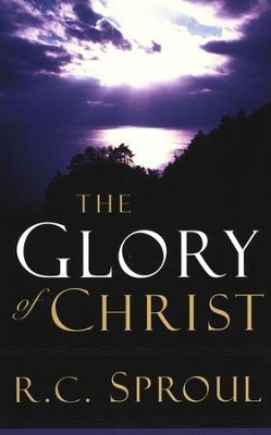 The Glory of Christ  -     By: R.C. Sproul