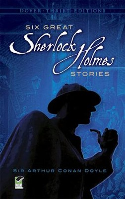 Six Great Sherlock Holmes Stories   -     By: Sir Arthur Conan Doyle