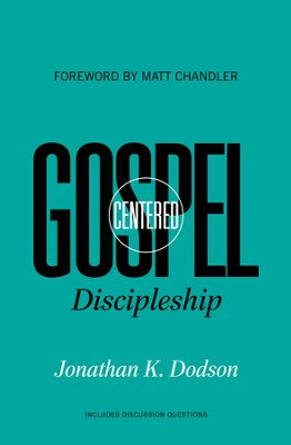 Gospel-Centered Discipleship - eBook  -     By: Jonathan K. Dodson