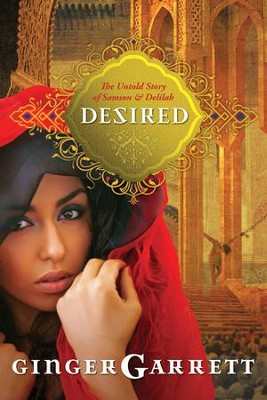 Desired: The Untold Story of Samson and Delilah - eBook  -     By: Ginger Garrett