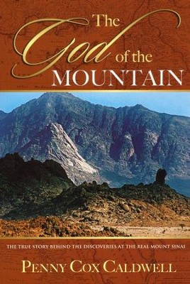 God of the Mountain: The True Story Behind the Discoveries at the Real Mt. Sinai  -     By: Penny Cox Caldwell
