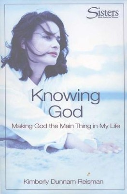 Sisters: Bible Study for Women, Knowing God, Participant's Workbook  -     By: Kimberly Dunnam Reisman