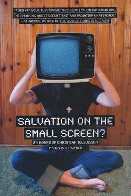 Salvation on the Small Screen? 24 Hours of Christian Television  -     By: Nadia Bolz-Weber