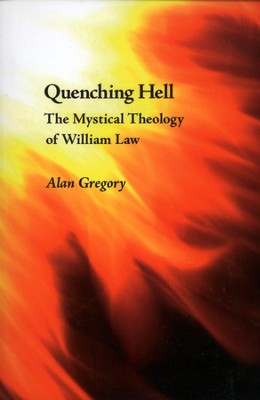 Quenching Hell: The Mystical Theology of William Law  -     By: Alan Gregory