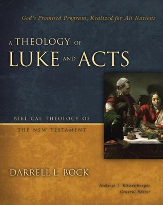 A Theology of Luke and Acts: God's Promised Program, Realized for All Nations  -     By: Darrell L. Bock