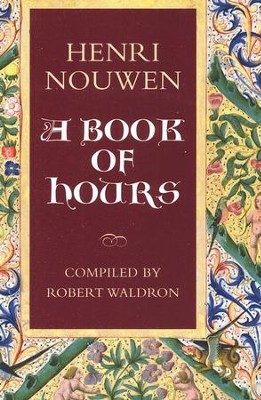 Henri Nouwen: A Book of Hours  -     By: Robert Waldron, Henri Nouwen