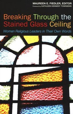 Breaking Through the Stained Glass Ceiling: Women Religious Leaders in Their Own Words  -     Edited By: Maureen Fiedler     By: Edited by Maureen E. Fiedler