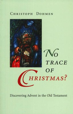 No Trace of Christmas?: Discovering Advent in the Old Testament  -     Edited By: Linda M. Maloney     By: Christoph Dohmen