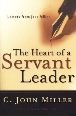 The Heart of a Servant Leader: Letters from Jack Miller  -     By: C. John Miller
