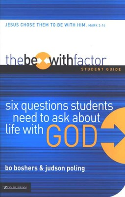 The Be-With Factor Student Guide: Six Questions Students Need to Ask About Life with God  -     By: Bo Boshers, Judson Poling