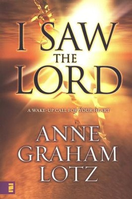 I Saw the Lord: A Wake-up Call for Your Heart   -     By: Anne Graham Lotz