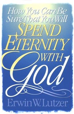 How You Can Be Sure That You Will Spend Eternity with  God  -     By: Erwin W. Lutzer