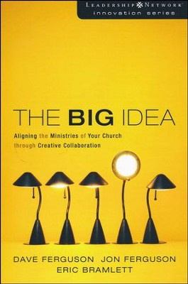 The Big Idea: Aligning the Ministries of Your Church through Creative Collaboration  -     By: Dave Ferguson, Jon Ferguson, Eric Bramlett