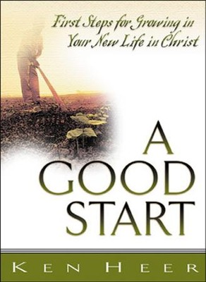 A Good Start: First Steps for Growing in Your New Life  in Christ  -     By: Ken Heer