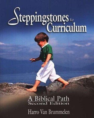 Steppingstones to Curriculum: A Biblical Path   -     By: Harro van Brummelen