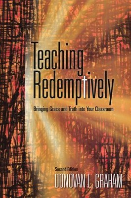 Teaching Redemptively: Bringing Grace and Truth into Your Classroom  -     By: Donovan L. Graham