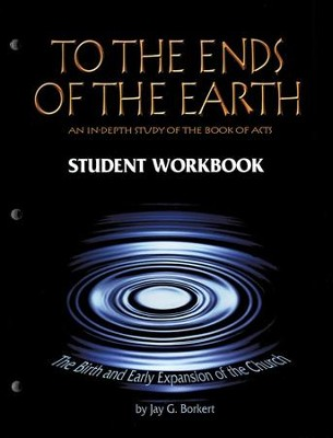 To the Ends of the Earth: The Bible and Early Expansion of the Church, Student Workbook  -