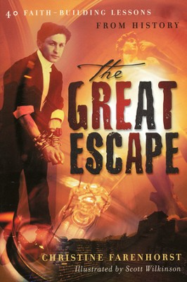 The Great Escape: 40 Faith-Building Lessons from History  -     By: Christine Farenhorst