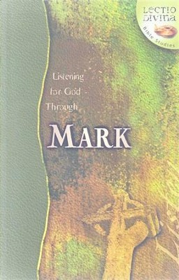 Listening to God Through Mark, Lectio Divina Bible Studies    -