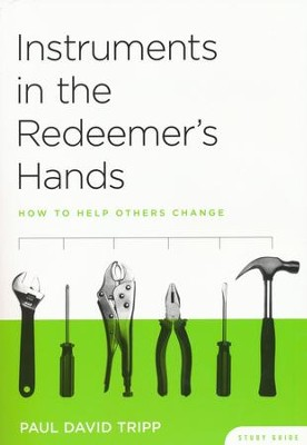 Instruments in the Redeemer's Hands: How to Help Others Change Study Guide  -     By: Paul David Tripp