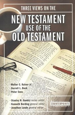 Three Views on the New Testament Use of the Old Testament  -     Edited By: Stanley N. Gundry, Kenneth Berding, Jonathan Lunde     By: William C. Kaiser Jr., Darrell L. Bock, Peter Enns