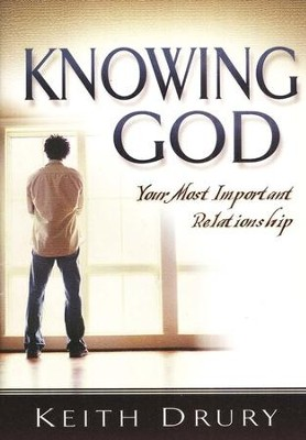 Knowing God: Your Most Important Relationship   -     By: Keith Drury