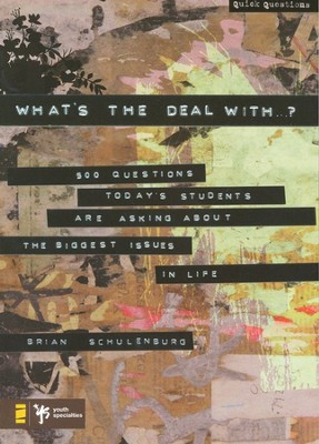 What's the Deal With? 500 Questions Today's Students Are Asking About the Biggest Issues in Life  -     By: Brian Schulenburg