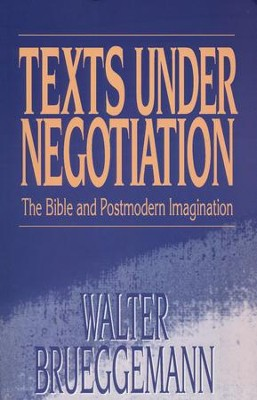 Texts Under Negotation: The Bible and Postmodern Imagination  -     By: Walter Brueggemann