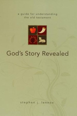 God's Story Revealed: A Guide for Understanding the Old Testament  -     By: Stephen Lennox