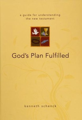 God's Plan Fulfilled: A Guide for Understanding the New Testament  -     By: Kenneth Schenck