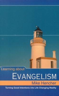 Learning About Evangelism: Turning Good Intentions Into Life Changing Reality  -     By: Mike Hencher