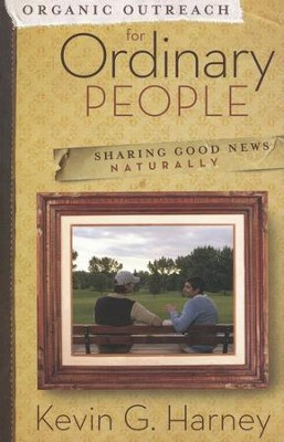 Organic Outreach for Ordinary People: Sharing Good News Naturally  -     By: Kevin G. Harney