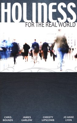 Holiness for the Real World  -     By: Chris Bounds, Jim Garlow, Jo Anne Lyon