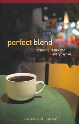 Perfect Blend Participant Journal: Bringing Jesus Into Everyday Life  -