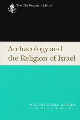 Archaelogy and the Religion of Israel  -     By: William Albright, P. Kyle McCarter