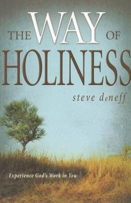 The Way of Holiness: Experience God's Work in You  -     By: Steve DeNeff