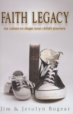 Faith Legacy: Six Values to Shape Your Child's Journey  -     By: Jim Bogear, Jerolyn Bogear