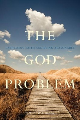 The God Problem: Expressing Faith and Being Reasonable  -     By: Robert Wuthnow
