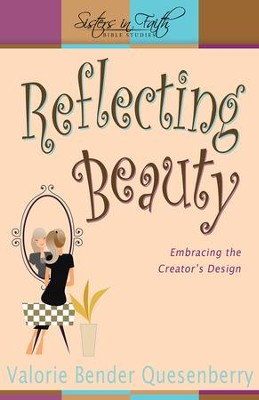 Reflecting Beauty: Embracing the Creator's Design  -     By: Valorie Bender Quesenberry