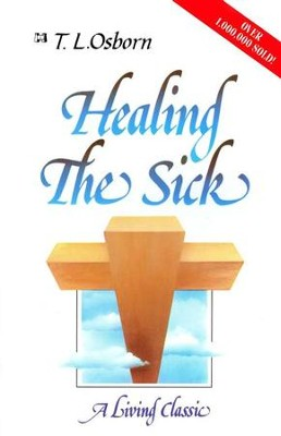 Healing the Sick: A Living Classic   -     By: T.L. Osborn