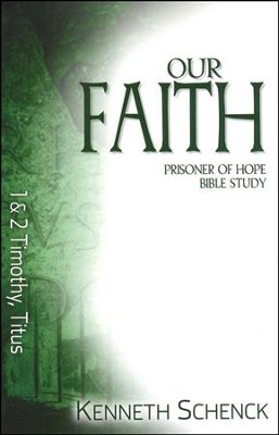 Our Faith: 1 & 2 Timothy, Titus  -     By: Kenneth Schenck