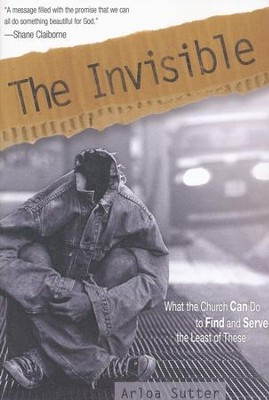 The Invisible: What the Church Can Do to Find and Serve the Least of These  -     By: Arlo Sutter
