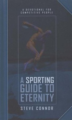 A Sporting Guide to Eternity: A Devotional for Competitive People  -     By: Steve Connor